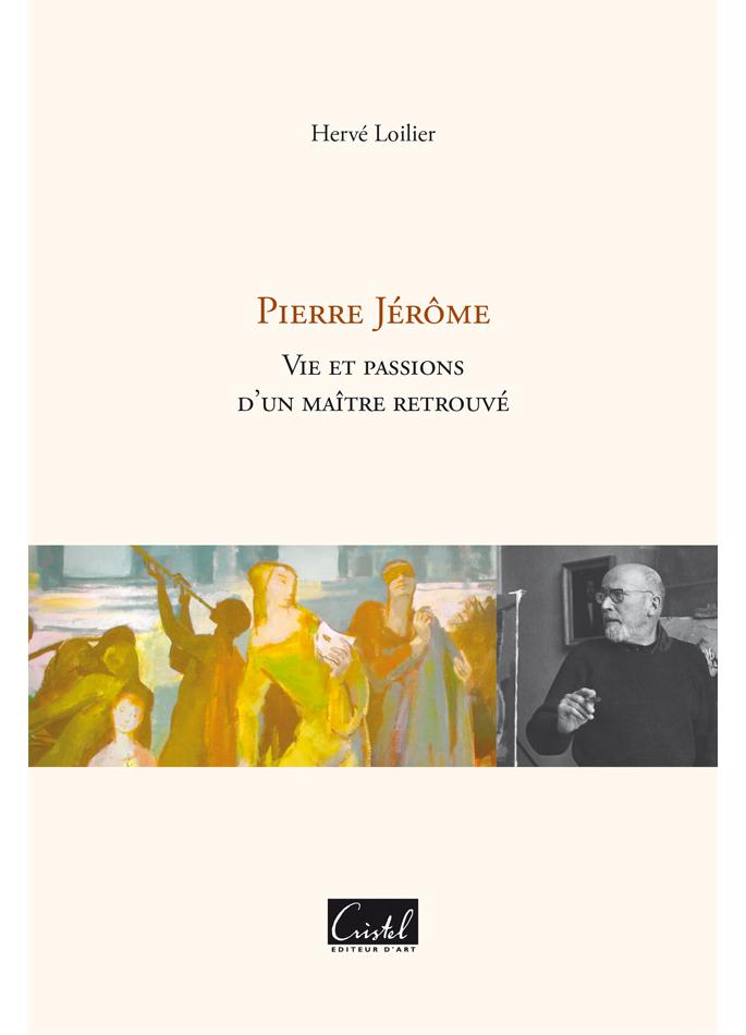Pierre Jérôme. Vie et passions d'un maître retrouvé